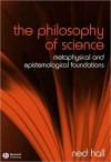 The Philosophy of Science: Metaphysical and Epistemological Foundations - Edward Hall