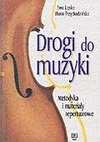 Drogi do muzyki : metodyka i materiały repertuarowe - Ewa Lipska