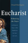 Eucharist: Enhancing the Prayer: Including Prayer of the Faithful for the Three Year Cycle - Donal Harrington