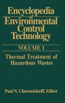 Encyclopedia of Environmental Control Technology: Volume 1:: Thermal Treatment of Hazardous Wastes - Paul N. Cheremisinoff
