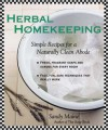 Herbal Homekeeping: Simple Recipes for a Naturally Clean Abode - Sandy Maine