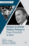 Britain in Global Politics Volume 2: From Churchill to Blair (Security, Conflict and Cooperation in the Contemporary World) - John W. Young, Effie G.H. Pedaliu, Michael D. Kandiah