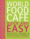 World Food Cafe: Quick and Easy: Recipes from a Vegetarian Journey - Chris Caldicott, Carolyn Caldicott
