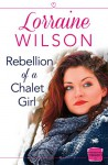 Rebellion of a Chalet Girl: HarperImpulse Contemporary Romance (A Novella) - Lorraine Wilson