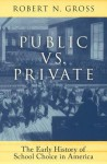 Public vs. Private: The Early History of School Choice in America - Robert Gross, Robert N. Gross