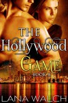 The Hollywood Game (A Brush With Fame Book 2) - Lana Walch, Resplendent Media