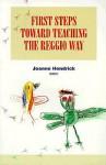 First Steps Toward Teaching the Reggio Way - Joanne Hendrick