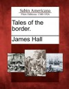 Tales of the Border. - James Hall