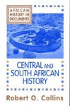 Central and South African History (African History : Text and Readings, Vol 3) - Robert O. Collins