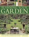 Planning Your Garden: A Practical Guide to Designing and Planting Your Garden, with 15 Plans and Over 200 Inspirational Pictures. - Peter McHoy
