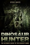 Dinosaur Hunter: The Ultimate Guide to the Biggest Game (Open Book Adventures) - Steve White