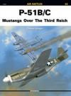 P 51 B/C Mustangs Over The Third Reich - Janusz Światłoń, Tomasz Szlagor, Ryszard Szlagor