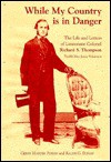 While My Country Is in Danger: The Life and Letters of Lieutenant Colonel Richard S. Thompson, Twelfth New Jersey Volunteers - Gerry Harder Poriss