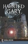 Haunted Gary (Haunted America) - Ursula Bielski