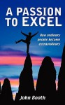 A Passion to Excel - John Booth