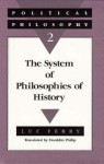 Political Philosophy 2: The System of Philosophies of History - Luc Ferry, Franklin Philip
