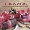 Ribbonwork: 25 Decorative Projects That Celebrate the Beauty of Ribbons - Christine Kingdom