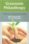 Grassroots Philanthropy: Field Notes of a Maverick Grantmaker - Bill Somerville, Fred Setterberg