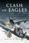 Clash of Eagles: USAAF 8th Air Force Bombers Versus the Luftwaffe in World War 2 - Martin W. Bowman