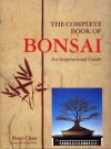 The Complete Book of Bonsai: An Inspirational Guide - Peter Chan