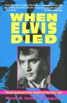 When Elvis Died: Media Overload & the Origins of Theelvis Cult - Neal Gregory