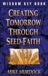Creating Tomorrow Through Seed-Faith - Mike Murdock