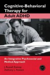 Cognitive Behavioral Therapy for Adult ADHD: An Integrative Psychosocial and Medical Approach - J. Russell Ramsay