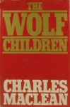 The Wolf Children - Charles Maclean