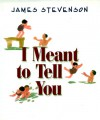 I Meant to Tell You - James Stevenson