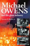 Michael Owens And The Glass Industry - Quentin R. Skrabec Jr.