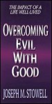 Overcoming Evil with Good: The Impact of a Life Well-Lived - Joseph M. Stowell