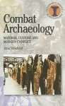 Combat Archaeology: Material Culture and Modern Conflict (Duckworth Debates in Archaeology) - John Schofield