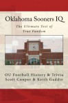 Oklahoma Sooners IQ: The Ultimate Test of True Fandom (OU Football History & Trivia) - Scott Cooper, Keith Gaddie