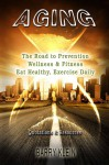 Aging: The Road to Prevention, Wellness & Fitness - Barry Klein