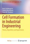 Cell Formation in Industrial Engineering: Theory, Algorithms and Experiments - Boris I Goldengorin, Dmitry Krushinsky, Panos M. Pardalos
