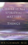 Christ is All Spiritual Matters and Things - Watchman Nee
