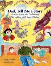 Dad, Tell Me a Story: How to Revive the Tradition of Storytelling with Your Children - John T. Mccormick, William Mccormick, Connor McCormick
