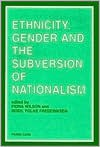 Ethnicity, Gender and the Subversion of Nationalism - Fiona Wilson
