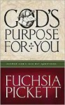 God's Purpose For You: Answer life's five key questions - Fuchsia Pickett
