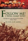 Follow Me! I Will Lead You!: Letters of a BEF Battalion Leader 1914-1915 (Eyewitnesses from the Great War) - George Brenton Laurie