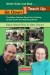 Sit Down and Teach Up - Katie Wood Ray, Matt Glover