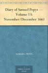 Diary of Samuel Pepys - Volume 13: November/December 1661 - Samuel Pepys, Mynors Bright