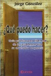 ¿Qué puedo hacer?: Guía práctica para liberarse de los problemas que su alcohólico le genera - Jorge González