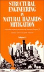Structural Engineering in Natural Hazards Mitigation: Proceedings of Papers Presented at the Structures Congress '93, Held at the Hyatt Regency Irvine - American Society of Civil Engineers