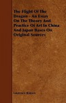 The Flight of the Dragon - An Essay on the Theory and Practice of Art in China and Japan Bases on Original Sources - Laurence Binyon