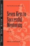 Seven Keys To Successful Mentoring (Ideas Into Action Guidebooks) - E. Wayne Hart