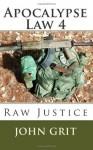 Apocalypse Law 4: Raw Justice (Volume 4) - John Grit