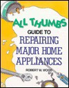 All Thumbs Guide to Repairing Major Home Appliances - Robert W. Wood, Steve Hoeft
