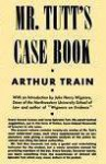 Mr. Tutt's Case Book: Being a Collection of His Most Celebrated Trials - Arthur Cheney Train