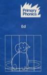 Ed (Primary Phonics Set 1, Book 7) - Barbara W. Makar
